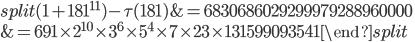 \begin{equation}\begin{split}(1+181^{11})-\tau(181) &= 6 830686029299979288960000\\ &= 691\times 2^{10}\times 3^6\times 5^4\times 7\times 23 \times 131599093541\end{split}\end{equation}