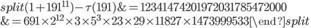 \begin{equation}\begin{split}(1+191^{11})-\tau(191) &= 12341474201972031785472000\\ &= 691\times 2^{12}\times 3\times 5^3\times 23 \times 29\times 11827\times 1473999533\end{split}\end{equation}