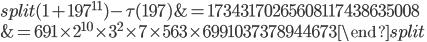 \begin{equation}\begin{split}(1+197^{11})-\tau(197) &= 17343170265608117438635008\\ &= 691\times 2^{10}\times 3^2\times 7\times 563\times 6991037378944673\end{split}\end{equation}