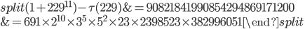 \begin{equation}\begin{split}(1+229^{11})-\tau(229) &= 90821841990854294869171200\\ &= 691\times 2^{10}\times 3^5\times 5^2\times 23 \times 2398523 \times 382996051\end{split}\end{equation}