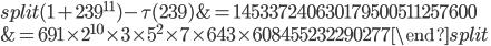 \begin{equation}\begin{split}(1+239^{11})-\tau(239) &= 145337240630179500511257600\\ &= 691\times 2^{10}\times 3\times 5^2\times 7\times 643\times 608455232290277\end{split}\end{equation}
