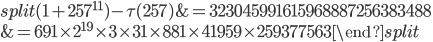\begin{equation}\begin{split}(1+257^{11})-\tau(257) &= 323045991615968887256383488\\ &= 691\times 2^{19}\times 3\times 31\times 881\times 41959\times 259377563\end{split}\end{equation}