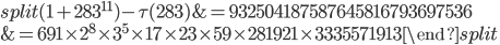 \begin{equation}\begin{split}(1+283^{11})-\tau(283) &= 932504187587645816793697536\\ &= 691\times 2^8\times 3^5\times 17\times 23 \times 59\times 281921\times 3335571913\end{split}\end{equation}