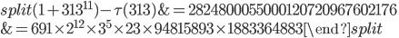 \begin{equation}\begin{split}(1+313^{11})-\tau(313) &= 2824800055000120720967602176\\ &= 691\times 2^{12}\times 3^5\times 23 \times 94815893\times 1883364883\end{split}\end{equation}
