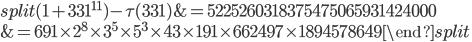 \begin{equation}\begin{split}(1+331^{11})-\tau(331) &= 5225260318375475065931424000\\ &= 691\times 2^8\times 3^5\times 5^3\times 43 \times 191 \times 662497\times 1894578649\end{split}\end{equation}