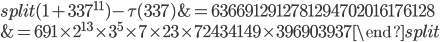 \begin{equation}\begin{split}(1+337^{11})-\tau(337) &= 6366912912781294702016176128\\ &= 691\times 2^{13}\times 3^5\times 7\times 23\times 72434149\times 396903937\end{split}\end{equation}