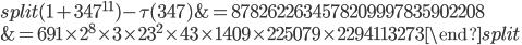 \begin{equation}\begin{split}(1+347^{11})-\tau(347) &= 8782622634578209997835902208\\ &= 691\times 2^8\times 3\times 23^2\times 43 \times 1409\times 225079\times 2294113273\end{split}\end{equation}