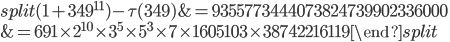 \begin{equation}\begin{split}(1+349^{11})-\tau(349) &= 9355773444073824739902336000\\ &= 691\times 2^{10}\times 3^5\times 5^3\times 7\times 1605103\times 38742216119\end{split}\end{equation}