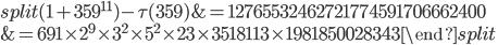\begin{equation}\begin{split}(1+359^{11})-\tau(359) &= 12765532462721774591706662400\\ &= 691\times 2^9\times 3^2\times 5^2\times 23\times 3518113 \times 1981850028343\end{split}\end{equation}