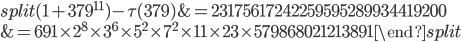 \begin{equation}\begin{split}(1+379^{11})-\tau(379) &= 23175617242259595289934419200\\ &=691\times 2^8\times 3^6\times 5^2\times 7^2\times 11 \times 23 \times 579868021213891\end{split}\end{equation}
