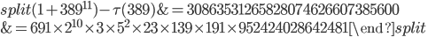 \begin{equation}\begin{split}(1+389^{11})-\tau(389) &= 30863531265828074626607385600\\ &=691\times 2^{10}\times 3\times 5^2\times 23 \times 139\times 191\times 952424028642481\end{split}\end{equation}