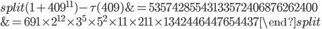 \begin{equation}\begin{split}(1+409^{11})-\tau(409) &= 53574285543133572406876262400\\ &=691\times 2^{12}\times 3^5\times 5^2\times 11\times 211 \times 1342446447654437\end{split}\end{equation}