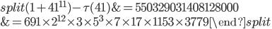 \begin{equation}\begin{split}(1+41^{11})-\tau(41) &=550329031408128000 \\ &= 691\times 2^{12}\times 3\times 5^3\times 7\times 17\times 1153\times 3779\end{split}\end{equation}