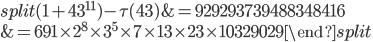 \begin{equation}\begin{split}(1+43^{11})-\tau(43) &= 929293739488348416\\ &= 691\times 2^8\times 3^5\times 7\times 13 \times 23 \times 10329029\end{split}\end{equation}