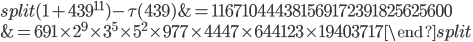 \begin{equation}\begin{split}(1+439^{11})-\tau(439) &= 116710444381569172391825625600\\ &=691\times 2^9\times 3^5\times 5^2 \times 977\times 4447 \times 644123 \times 19403717\end{split}\end{equation}