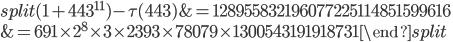 \begin{equation}\begin{split}(1+443^{11})-\tau(443) &= 128955832196077225114851599616\\ &=691\times 2^8\times 3\times 2393\times 78079\times 1300543191918731\end{split}\end{equation}