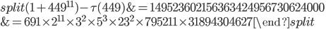 \begin{equation}\begin{split}(1+449^{11})-\tau(449) &= 149523602156363424956730624000\\ &=691\times 2^{11}\times 3^2\times 5^3\times 23^2 \times 795211 \times 31894304627\end{split}\end{equation}