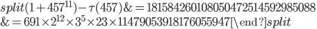 \begin{equation}\begin{split}(1+457^{11})-\tau(457) &= 181584260108050472514592985088\\ &=691\times 2^{12}\times 3^5\times 23 \times 11479053918176055947 \end{split}\end{equation}