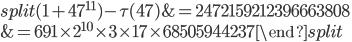 \begin{equation}\begin{split}(1+47^{11})-\tau(47) &= 2472159212396663808\\ &= 691\times 2^{10}\times 3\times 17\times 68505944237\end{split}\end{equation}