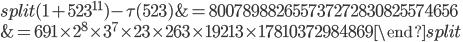 \begin{equation}\begin{split}(1+523^{11})-\tau(523) &= 800789882655737272830825574656\\ &= 691\times 2^8\times 3^7\times 23 \times 263\times 19213 \times 17810372984869\end{split}\end{equation}