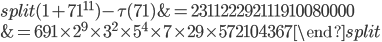 \begin{equation}\begin{split}(1+71^{11})-\tau(71) &= 231122292111910080000\\ &= 691\times 2^9\times 3^2\times 5^4\times 7\times 29\times 572104367\end{split}\end{equation}
