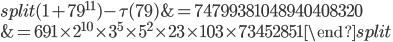 \begin{equation}\begin{split}(1+79^{11})-\tau(79) &= 74799381048940408320\\ &= 691\times 2^{10}\times 3^5\times 5^2\times 23\times 103 \times 73452851\end{split}\end{equation}