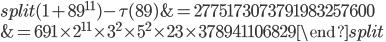 \begin{equation}\begin{split}(1+89^{11})-\tau(89) &= 2775173073791983257600\\ &= 691\times 2^{11}\times 3^2\times 5^2\times 23 \times 378941106829\end{split}\end{equation}