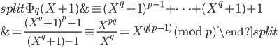 \begin{equation}\begin{split}\Phi_q(X+1) &\equiv (X^q+1)^{p-1}+\cdots +(X^q+1)+1 \\ &=\frac{(X^q+1)^p-1}{(X^q+1)-1} \equiv \frac{X^{pq}}{X^q} = X^{q(p-1)} \pmod{p}\end{split}\end{equation}