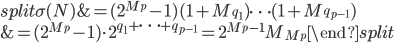 \begin{equation}\begin{split}\sigma (N) &=(2^{M_p}-1)(1+M_{q_1})\cdots (1+M_{q_{p-1}})\\ &= (2^{M_p}-1)\cdot 2^{q_1+\cdots +q_{p-1}} = 2^{M_p-1}M_{M_p}\end{split}\end{equation}