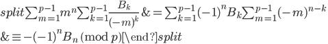 \begin{equation}\begin{split}\sum_{m=1}^{p-1}m^n\sum_{k=1}^{p-1}\frac{B_k}{(-m)^k} &= \sum_{k=1}^{p-1}(-1)^nB_k\sum_{m=1}^{p-1}(-m)^{n-k} \\ &\equiv  -(-1)^nB_n\pmod{p}\end{split}\end{equation}