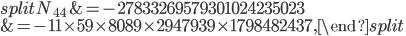 \begin{equation}\begin{split}N_{44}&=-27833269579301024235023\\ &=-{\color{red}{11}}\times 59\times 8089\times 2947939\times 1798482437,\end{split}\end{equation}