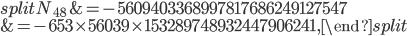 \begin{equation}\begin{split}N_{48}&=-5609403368997817686249127547\\ &=-653\times 56039\times 153289748932447906241,\end{split}\end{equation}