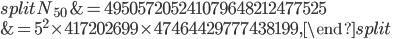 \begin{equation}\begin{split}N_{50}&=495057205241079648212477525\\ &= {\color{red}{5^2}}\times 417202699\times 47464429777438199,\end{split}\end{equation}