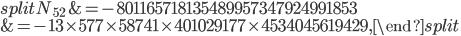\begin{equation}\begin{split}N_{52}&=-801165718135489957347924991853\\ &=-{\color{red}{13}}\times 577\times 58741\times 401029177\times 4534045619429,\end{split}\end{equation}