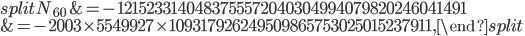 \begin{equation}\begin{split}N_{60}&=-1215233140483755572040304994079820246041491\\ &=-2003\times 5549927\times 109317926249509865753025015237911,\end{split}\end{equation}
