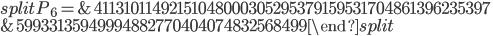 \begin{equation}\begin{split}P_6=&41131011492151048000305295379159531704861396235397\\ &59933135949994882770404074832568499\end{split}\end{equation}
