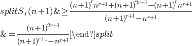 \begin{equation}\begin{split}S_r(n+1) &\geq \frac{(n+1)^rn^{r+1}+(n+1)^{2r+1}-(n+1)^rn^{r+1}}{(n+1)^{r+1}-n^{r+1}} \\ &= \frac{(n+1)^{2r+1}}{(n+1)^{r+1}-n^{r+1}}\end{split}\end{equation}