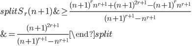 \begin{equation}\begin{split}S_r(n+1) &\geq \frac{(n+1)^rn^{r+1}+(n+1)^{2r+1}-(n+1)^rn^{r+1}}{(n+1)^{r+1}-n^{r+1}} \\ &= \frac{(n+1)^{2r+1}}{(n+1)^{r+1}-n^{r+1}}\end{split}\end{equation}