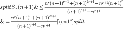 \begin{equation}\begin{split}S_r(n+1) &\leq \frac{n^r(n+1)^{r+1}+(n+1)^{2r+1}-n^{r+1}(n+1)^r}{(n+1)^{r+1}-n^{r+1}} \\ &= \frac{n^r(n+1)^r+(n+1)^{2r+1}}{(n+1)^{r+1}-n^{r+1}}\end{split}\end{equation}
