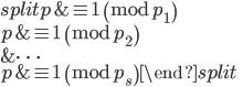\begin{equation}\begin{split}p &\equiv 1 \pmod{p_1} \\ p &\equiv 1 \pmod{p_2} \\ &\cdots \\ p &\equiv 1 \pmod{p_s} \end{split}\end{equation}