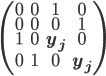 \begin{pmatrix} 0&0&1&0 \\ 0&0&0&1 \\ 1&0&\bf y_j&0 \\ 0&1&0&\bf y_j \end{pmatrix}