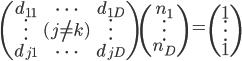 \begin{pmatrix}d_{11}&\dots&d_{1D}\\\vdots&(j \ne k)&\vdots\\d_{j1}&\dots&d_{jD}\end{pmatrix}\begin{pmatrix}n_1 \\ \vdots \\ n_D\end{pmatrix}=\begin{pmatrix}1 \\ \vdots \\ 1\end{pmatrix}