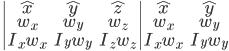 \begin{vmatrix} \hat x & \hat y & \hat z\\ w_x & w_y & w_z\\ I_xw_x & I_yw_y & I_zw_z \end{vmatrix} \begin{matrix} \hat x &\hat y \\ w_x &w_y \\ I_xw_x & I_yw_y \end{matrix}