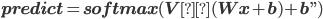 "\bf predict = softmax(Vσ(Wx+b)+b"")"