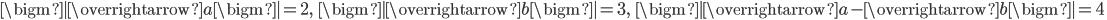 \bigm| \overrightarrow{a } \bigm| =2,\; \; \bigm| \overrightarrow{b } \bigm| =3,\; \; \bigm| \overrightarrow{a }-\overrightarrow{b } \bigm| =4\;