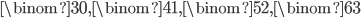 \binom{3}{0}, \binom{4}{1}, \binom{5}{2}, \binom{6}{3}