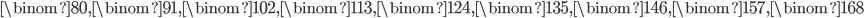\binom{8}{0}, \binom{9}{1}, \binom{10}{2}, \binom{11}{3}, \binom{12}{4}, \binom{13}{5}, \binom{14}{6}, \binom{15}{7}, \binom{16}{8}
