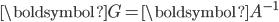 \boldsymbol{G} = \boldsymbol{A}^{-1}