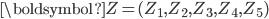 \boldsymbol{Z}=(Z_1,Z_2,Z_3,Z_4,Z_5)