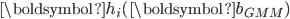 \boldsymbol{h}_{i}(\boldsymbol{b}_{\mathit{GMM}})